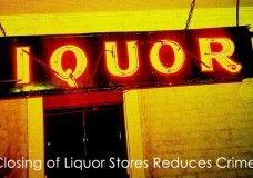 Closing of Liquor Stores Reduces Crime and Violence