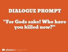 dialogue prompt-- someone might have a scary habit if this is a reoccurring thing. Like, we have problems...