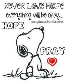 There is power in prayer. / snoopy / peanuts gang / have faith. It keeps me going every morning that I wake up.