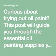 Curious about trying out oil paint? This post will guide you through the essential oil painting supplies you'll need to get started. On Craftsy!