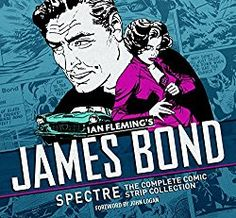 James Bond Hotspots London: James Bond: Spectre: The Complete Comic Strip Collection
