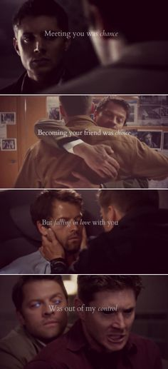 Dean + Castiel: Meeting you was chance, becoming your friend was choice. But falling in love with you, was out of my control #spn #destiel