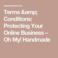 Terms & Conditions: Protecting Your Online Business – Oh My! Handmade