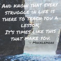 Everything happens to teach you a lesson yes I just quoted Macklemore......I can deal with that