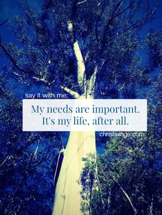 Positive affirmation for women: My needs are important It's my life afterall