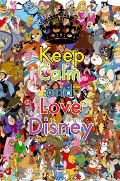 Keep Calm and Love Disney!!!