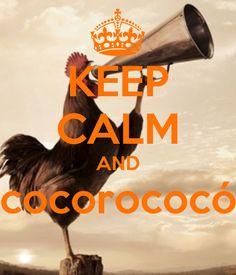 KEEP CALM AND cocorococó