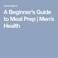 A Beginner's Guide to Meal Prep   Men's Health