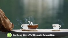 19 Soothing Ways To Ultimate Relaxation