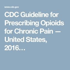 CDC Guideline for Prescribing Opioids for Chronic Pain — United States, 2016…