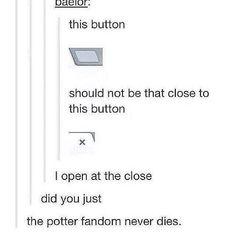 The Harry Potter fandom is always lurking<< Always... <<< Why? *cries always*