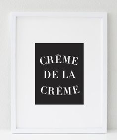 Crème de la Crème quote print in black and white, simple, classy and a must have! Simple yet elegant, this says best of best which in a way inspires us to strive till we achieve success. - Digitally p