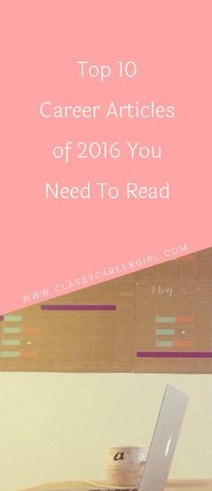 Top 10 Career Articles of 2016 You Need To Read  It's almost the end of the year and it's time to announce our most read articles of 2016 at Classy Career Girl.  Read more: http://www.classycareergirl.com/2016/12/career-articles-of-2016/