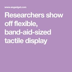 Researchers show off flexible, band-aid-sized tactile display