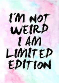 I'm Not Weird I Am Limited Edition quote poster by mottosprint quotes about moving on Cute Quotes, Great Quotes, Inspiring Quotes, Quotes To Live By, Funny Quotes, Hilarious Sayings, Weird Quotes, Funny Memes, Be Awesome Quotes