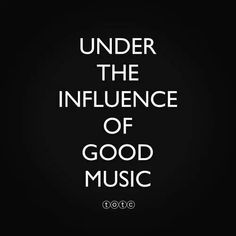 """""""Under the influence of good music."""" This is us always!"""