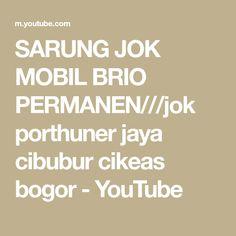 SARUNG JOK MOBIL BRIO PERMANEN///jok porthuner jaya cibubur cikeas bogor - YouTube