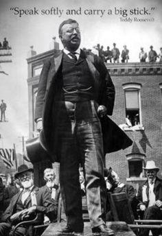 Teddy Roosevelt Speak Softly