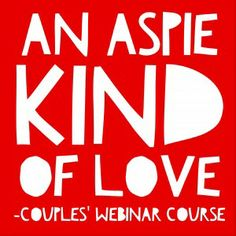 "IN LOVE WITH AN ASPIE? ASPIE IN LOVE? OR BOTH? ""An Aspie Kind of Love"" is a one-of-a-kind couples' webinar series led by Jennifer O'Toole & Brian King - both bestselling authors and ASPIES. See the brochure by clicking image or http://asperkids.com/wp-content/uploads/2014/02/An-Aspie-Kind-of-Love.pdf"