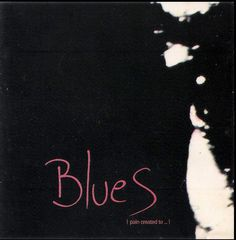 """Blues - Pain Created To Heal Pain"" (Video 1990)."