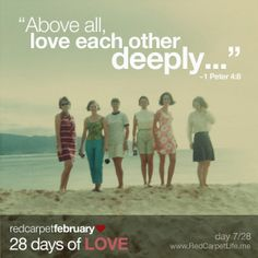 "Day 7/28: ""Above all, love each other deeply, because love covers over a multitude of sins."" ~1 Peter 4:8 