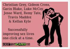 Christian Grey, Gideon Cross,  Gavin Blake, Luke McCoy,     Jesse Ward, Remy Tate,       Travis Maddox         & Kellan Kyle         Successfully   improving sex lives  one-click at a time.