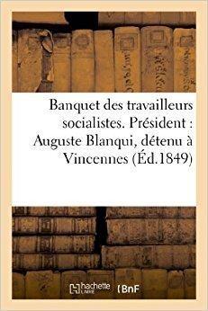 Télécharger Banquet des travailleurs socialistes. Président : Auguste Blanqui, détenu à Vincennes. Compte rendu Gratuit