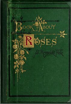 A Book About Roses Sam Reynolds Hole 1870 old books Vintage Book Covers, Vintage Books, Old Books, Antique Books, I Love Books, Books To Read, Steampunk Accessoires, Colorful Roses, Beautiful Book Covers