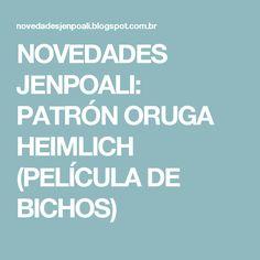 NOVEDADES JENPOALI: PATRÓN ORUGA HEIMLICH (PELÍCULA DE BICHOS)
