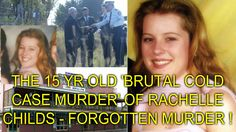 THE 15 YR OLD 'BRUTAL COLD CASE MURDER' OF RACHELLE CHILDS - FORGOTTEN MURDER ! - YouTube