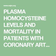 PLASMA HOMOCYSTEINE LEVELS AND MORTALITY IN PATIENTS WITH CORONARY ARTERY DISEASE www.nejm.org doi pdf 10.1056 NEJM199707243370403