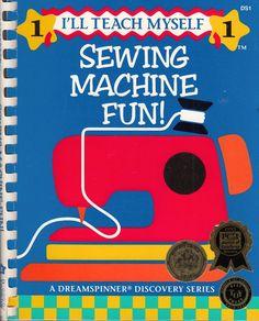 Sewing Machine Fun: I'll Teach Myself 1 by Nancy Smith Lynda Milligan 1993