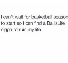 Lmao. Cause that's really the only thing you get out of basketball season other than watching for fine niggas play.