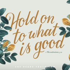 """""""Hold on to what is good"""" - 1 Thessalonians 5:21 