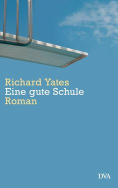 Richard Yates: Eine gute Schule. DVA Verlag - Die Entdeckung für mich - ein wunderbarer Roman über das sich selbst finden, ein Roman über das Leben in einem Internat und ein Roman über das Leben in den 50ern.