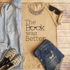 Book Lovers Tees! These tees are for all of you avid readers! Print Shown: The Book was Better Imagine color shown in: Heather Tan Super cute with your favorite pair of jeans, shorts and of course with rolled sleeves!! Unisex Sizing ORDER A SIZE DOWN FOR TIGHTER FIT XS 0-4 SM 4-8