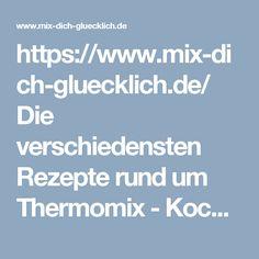 https://www.mix-dich-gluecklich.de/ Die verschiedensten Rezepte rund um Thermomix - Kochen, Backen, Kosmetik, Reinigen