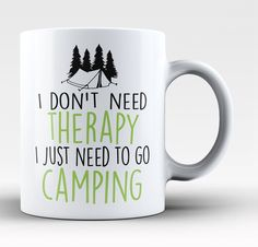 I don't need therapy I just need to go camping. Love camping? This is the perfect coffee mug for you.. Order here - http://diversethreads.com/products/camping-therapy-mug