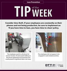 Consider time theft. If you employees are constantly on their phones and not being productive, be sure to implement an 'If you have time to lean, you have time to clean' policy. #DTTLPTips