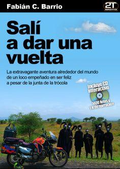"""""""Salí a dar una vuelta"""" de Fabián C. Barrio.  Recorrió más de 70 países en moto y escribió este libro."""