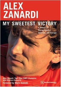 Buy Alex Zanardi: My Sweetest Victory : A Memoir of Racing Success, Adversity, and Courage Book Online at Low Prices in India | Alex Zanardi: My Sweetest Victory : A Memoir of Racing Success, Adversity, and Courage Reviews & Ratings - Amazon.in