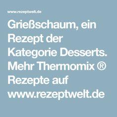 Grießschaum, ein Rezept der Kategorie Desserts. Mehr Thermomix ® Rezepte auf www.rezeptwelt.de