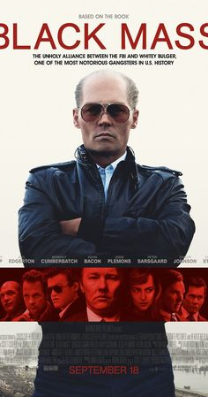 Directed by Scott Cooper.  With Johnny Depp, Benedict Cumberbatch, Dakota Johnson, Joel Edgerton. The true story of Whitey Bulger, the brother of a state senator and the most infamous violent criminal in the history of South Boston, who became an FBI informant to take down a Mafia family invading his turf.