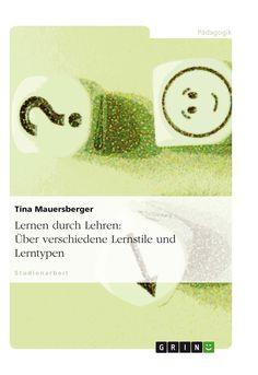Lernen durch Lehren: Über verschiedene Lernstile und Lerntypen GRIN http://grin.to/92Ezb Amazon http://grin.to/qZmUd