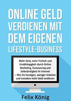 Online Geld verdienen mit dem eigenen Lifestyle-Business: Mehr Geld, mehr Freiheit und Unabhängigkeit durch Online Marketing, Outsourcing und Selbständigkeit ... Entspannung, Geld verdienen im Internet) - http://durac.ch/online-geld-verdienen-mit-dem-eigenen-lifestyle-business-mehr-geld-mehr-freiheit-und-unabh%c3%a4ngigkeit-durch-online-marketing-outsourcing-und-selbst%c3%a4ndigkeit-entspannung-geld-verdienen-im-inter/