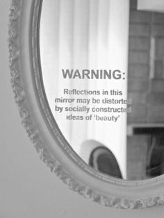 Remember that beauty is not only what you see in the mirror - it is who you are inside, who you surrond yourself with, and the life that you live!