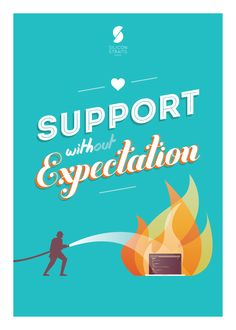 """Support Without Expectation  """"If you want to go fast, go alone; if you want to go far, go together."""" – African proverb."""