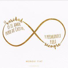 La caridad es el amor puro de Cristo, y permanece para siempre. -Moroni 7:47  canalmormon.org/blog  Caridad, SUD, memes, Inspiración, Frases, Blog, Mormón