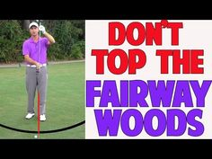Golf Lessons-How To Stop Topping Your Fairway Woods - YouTube