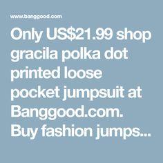 Only US$21.99 shop gracila polka dot printed loose pocket jumpsuit at Banggood.com. Buy fashion jumpsuits & playsuits online. - Banggood Mobile